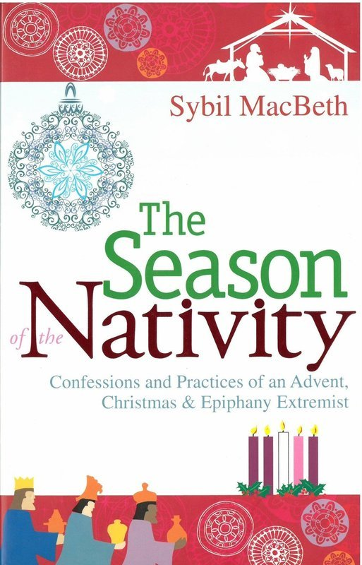 Season of the Nativity, The: Confessions and Practices of an Advent, Christmas, and Epiphany Extremist