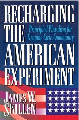 Recharging the American Experiment: Principled Pluralism for Genuine Civic Community