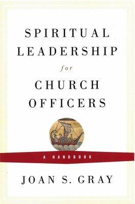 Spiritual Leadership for Church Officers: A Handbook