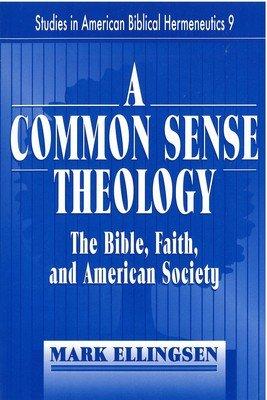 A Common Sense Theology (Studies in American Biblical Hermeneutics)