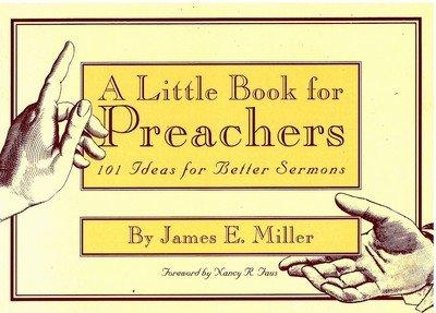 A Little Book for Preachers: 101 Ideas for Better Sermons