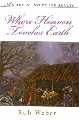 Where Heaven Touches Earth: An Advent Study for Adults