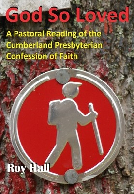 God So Loved: A Pastoral Reading of the Cumberland Presbyterian Confession of Faith
