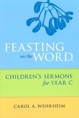 Feasting on the Word: Children's Sermons for Year C