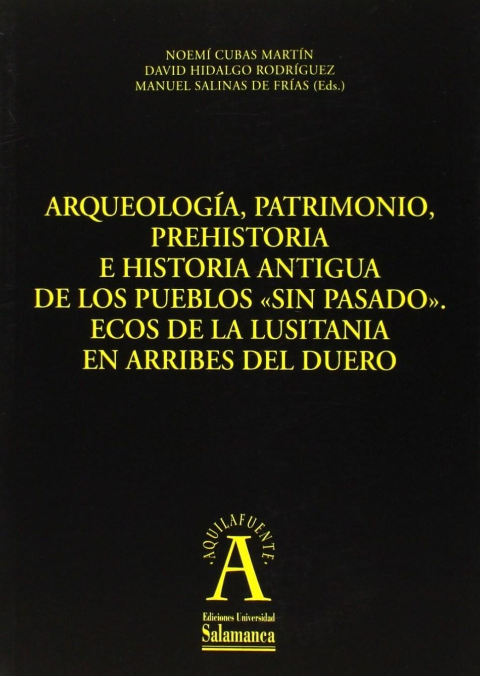 Arqueología, patrimonio, prehistoria e historia antigua de los pueblos sin pasado. Ecos de la Lusitania en Arribes del Duero