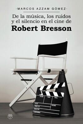 De la Música, los Ruidos y el Silencio en el Cine de Robert Bresson