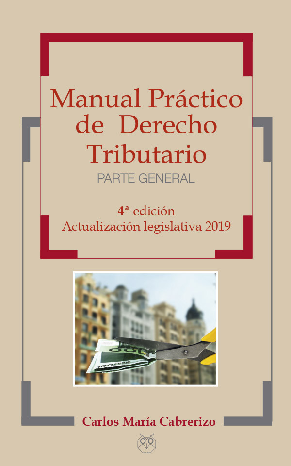 Manual Práctico de Derecho Tributario (Parte General) - 4ª Edición - Actualización legislativa 2019