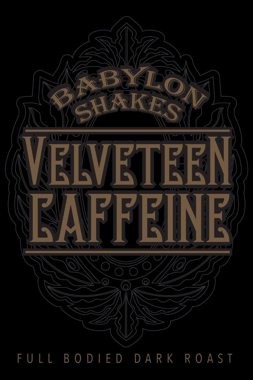 Babylon Shakes - 'Velveteen Caffeine'
