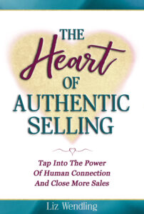 The Heart of Authentic Selling - Tap Into The Power of Human Connection And Close More Sales