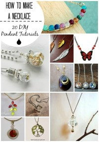 How To Make a Necklace: 20 DIY Pendant Tutorials You Can ...