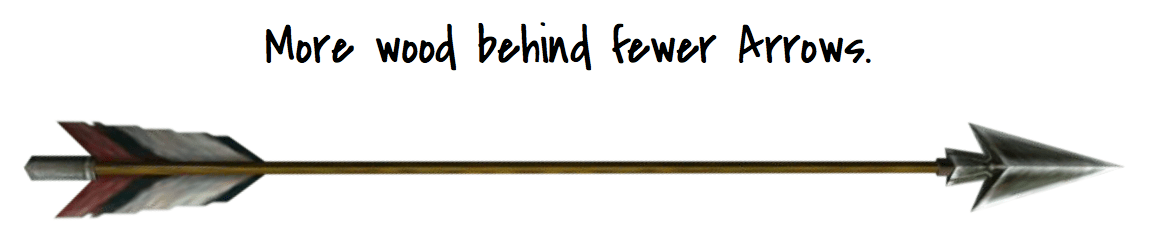 """Image: an arrow with the text """"More wood behind fewer arrows"""""""