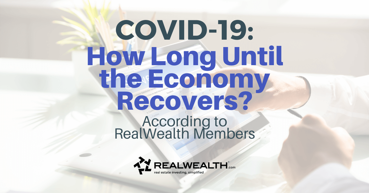 Featured Image for Press Release - COVID19 How Long Until the Economy Recovers According to RealWealth Members