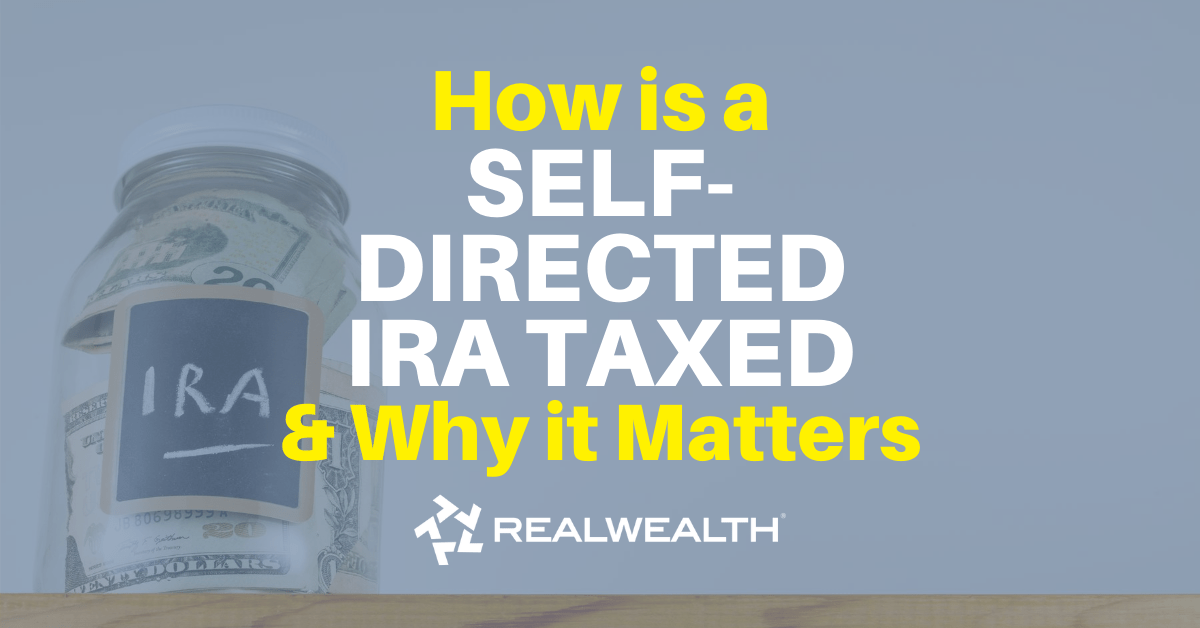 Featured Image for Article - How Is A Self-Directed IRA Taxed and Why It Matters