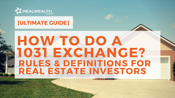 How To Do a 1031 Exchange: Rules & Definitions for Real Estate Investors 2018