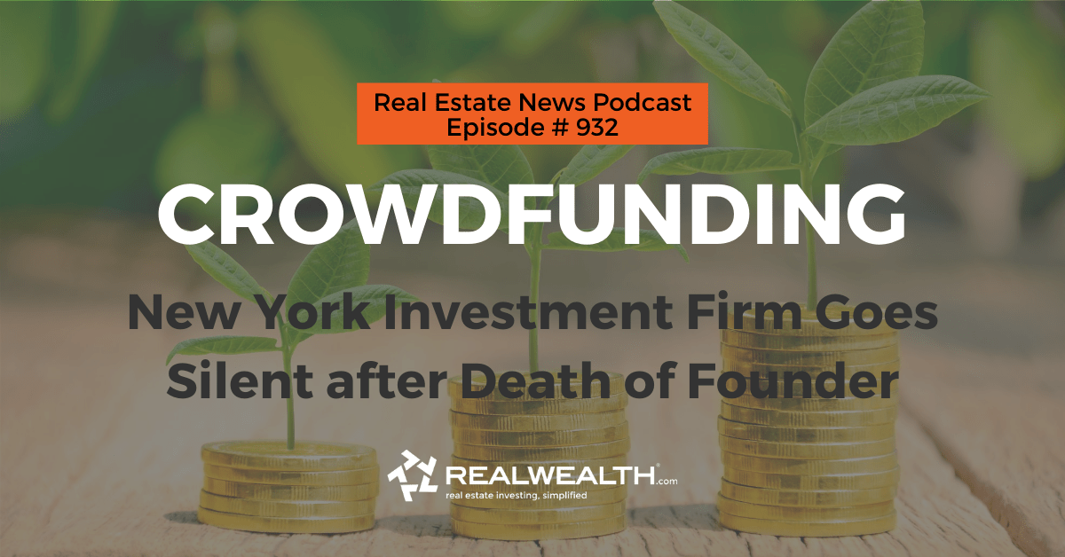 Crowdfunding: New York Investment Firm Goes Silent after Death of Founder, Real Estate News for Investors Podcast Episode #932 Header
