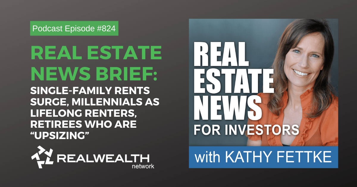 """Real Estate News Brief: Single-Family Rents Surge, Millennials as Lifelong Renters, Retirees Who Are """"Upsizing"""": Real Estate News Podcast Episode #824"""