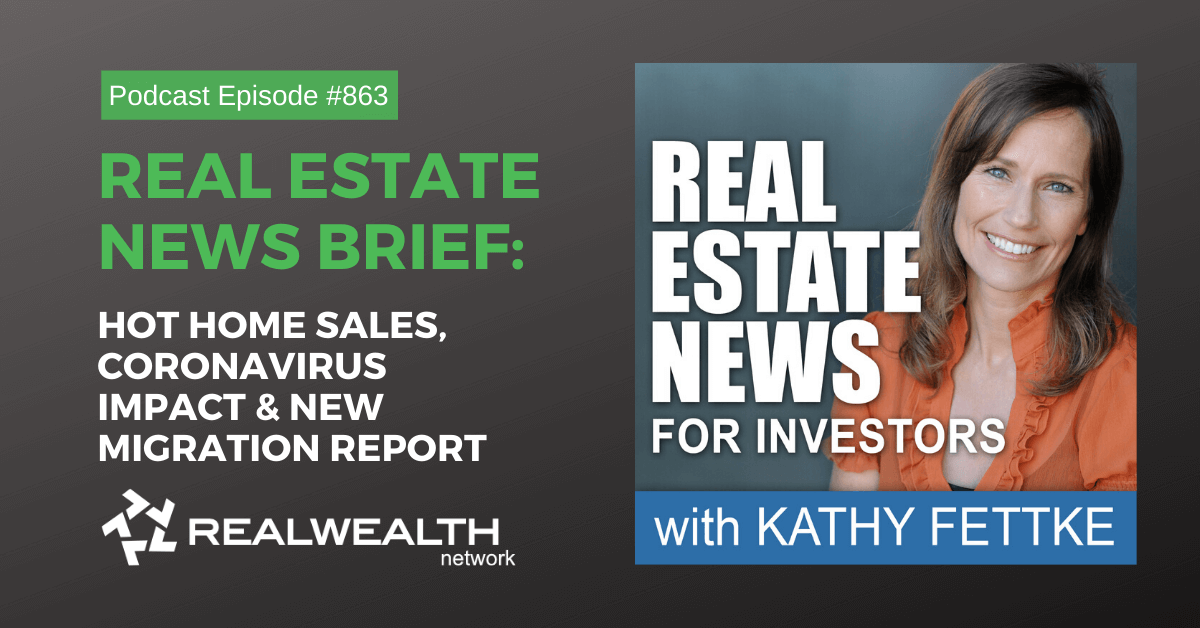 Real Estate News Brief: Hot Home Sales, Coronavirus Impact & New Migration Report, Real Estate News for Investors Podcast Episode #863