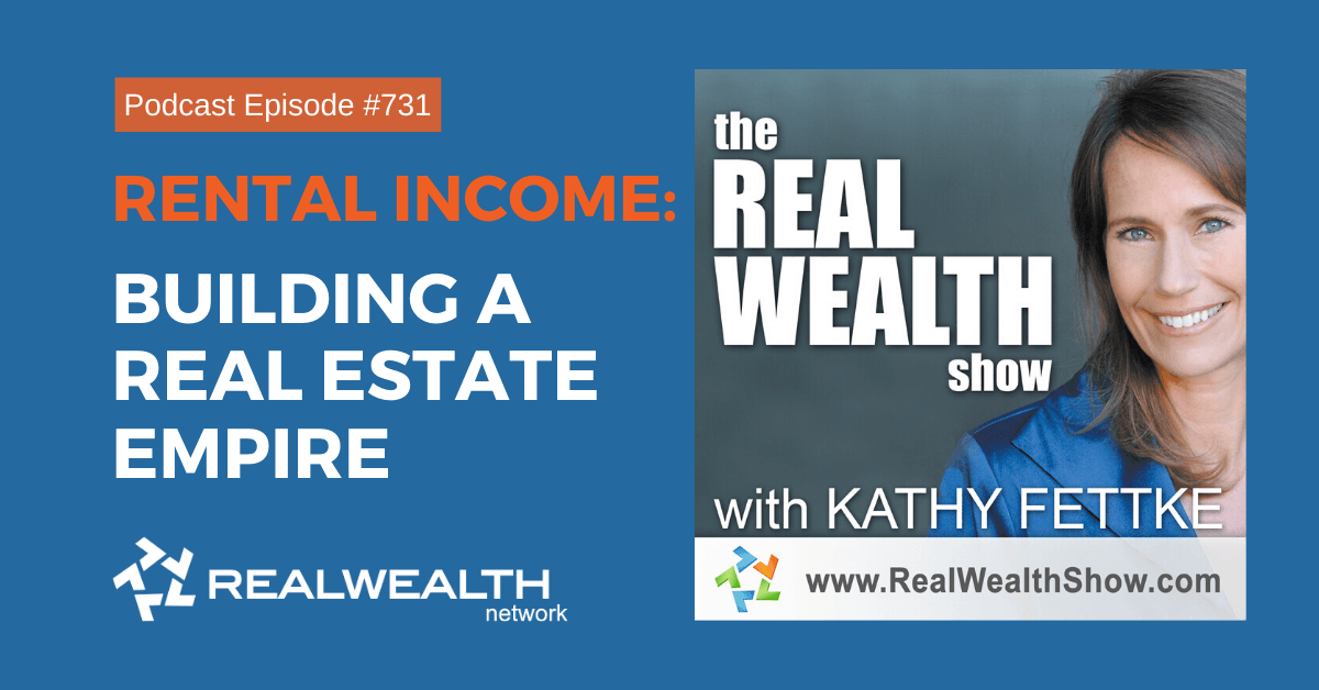 Rental Income: Building a Real Estate Empire, Real Wealth Show Podcast Episode #731