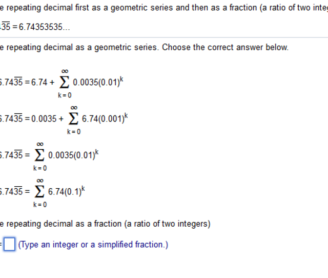 Question Write The Repeating Decimal First As A Geometric Series And Then As A Fraction A Ratio Of Two In