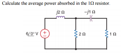 Solved: Calculate The Average Power Absorbed In The 1 Ohm