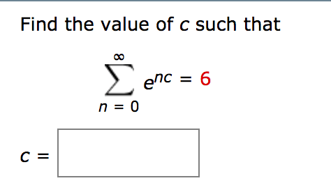Solved: Find The Value Of C Such That Sigma^infinity E^nc