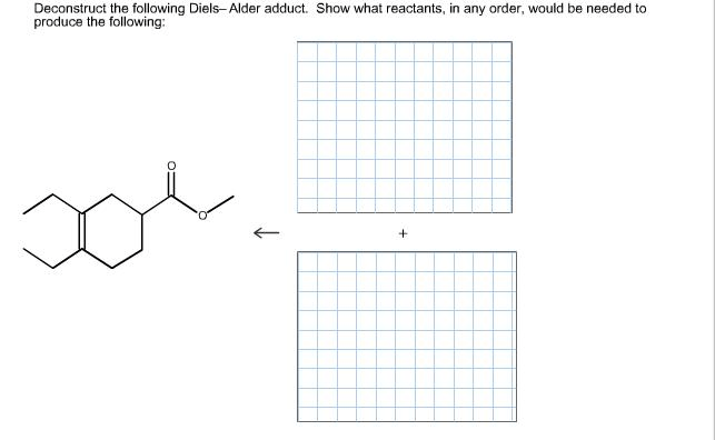 Solved: Deconstruct The Following Diels- Alder Adduct. Sho