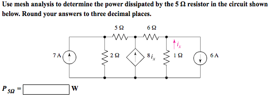 Solved: Use Mesh To Determine The Power Dissipated By The