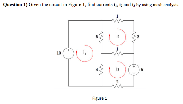 Solved: Given The Circuit In Figure 1, Find Currents I1, I