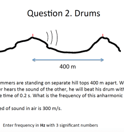 question two drummers are standing on separate hill tops 400 m apart when one drummer hears the sound of  [ 1372 x 944 Pixel ]