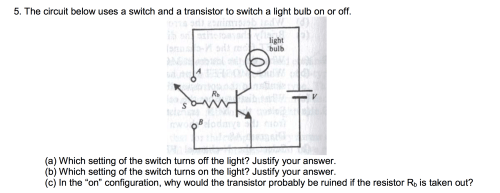 small resolution of question the circuit below uses a switch and a transistor to switch a light bulb on or off which setting