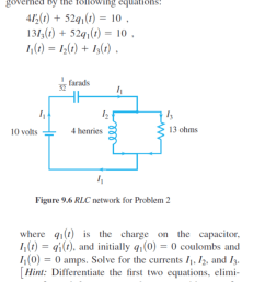 question the currents in the rlc network given by the schematic diagram in figure 9 6 are governed by the following equations 4i 2 52 q 1 t 0 13  [ 772 x 1024 Pixel ]