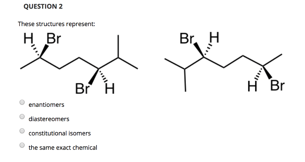 Solved: QUESTION 2 These Structures Represent: H Br H Br E