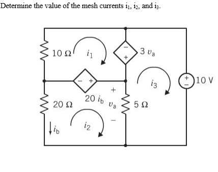 Solved: Determine The Value Of The Mesh Currents I1, I2, A