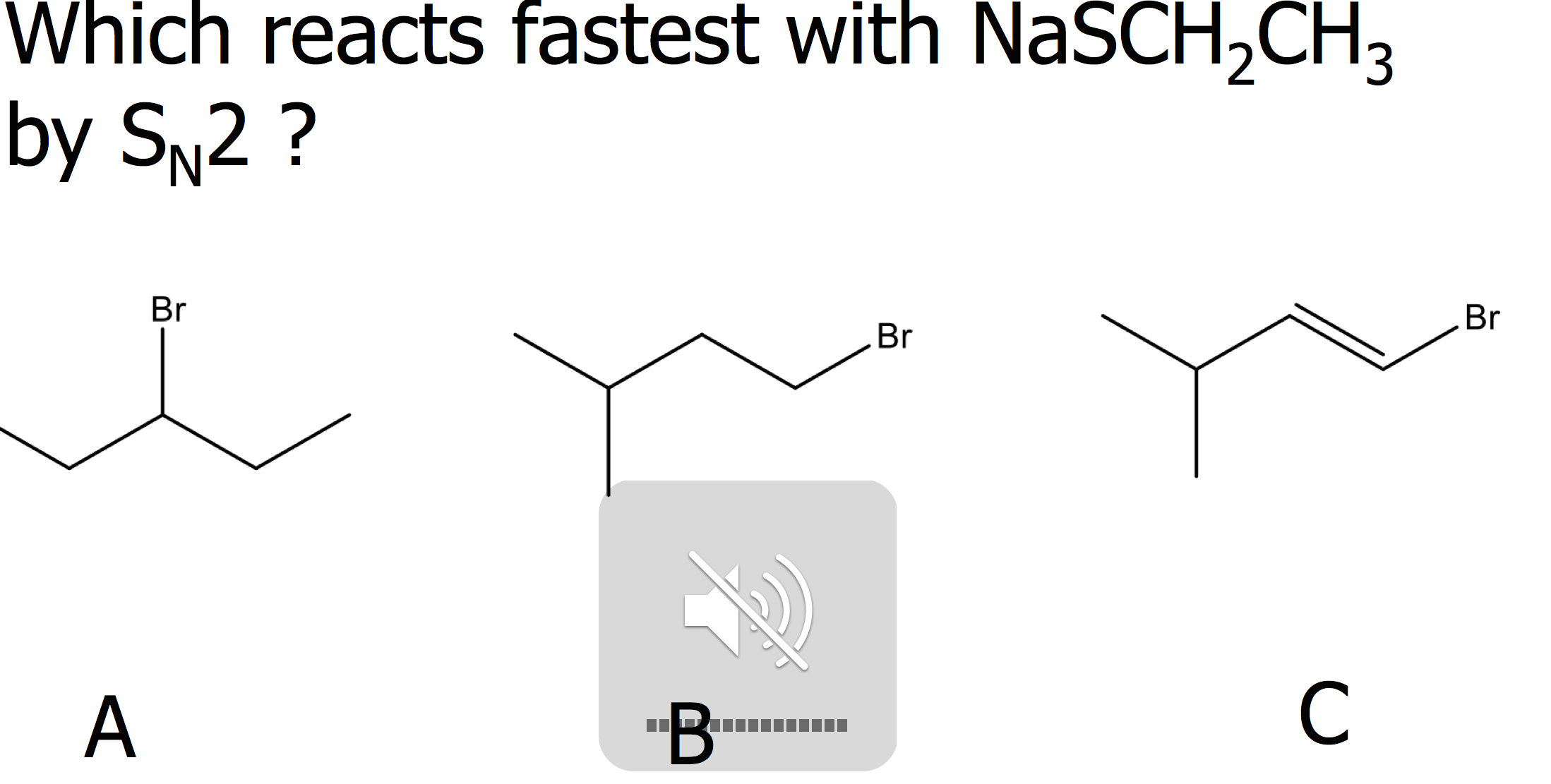 Solved: Which Reacts Fastest With NaSCH2CH3 By SN2 ? A B C