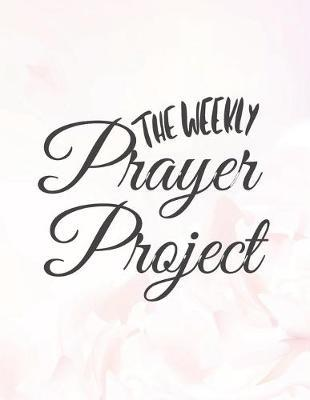 The Weekly Prayer Project: White Flower Christian Bible