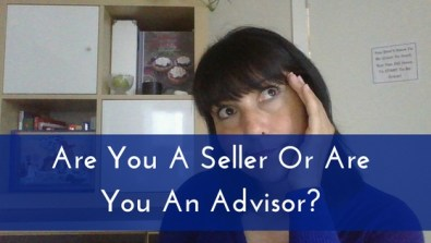 Are You A Seller Or Are You An Advisor