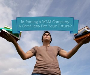 Is Joining a MLM Company A Good Idea For Your Future-1