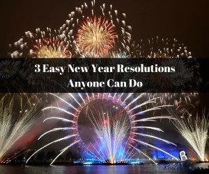 3 Easy New Year Resolutions Anyone Can Do