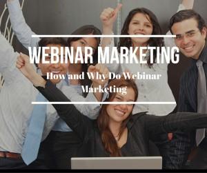 Webinar Marketing - How and Why do Webinar Marketing