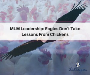 MLM Leadership: Eagles Don't Take Lessons From Chickens