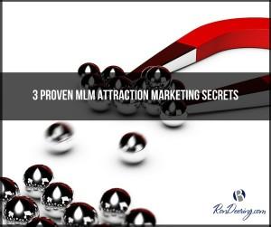 3 Proven MLM Attraction Marketing Secrets