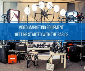Video Marketing Equipment: Getting Started With The Basics