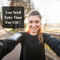 You Need Take TimeFor YOU!