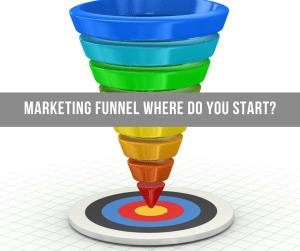 Marketing Funnel Where Do You Start