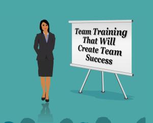 Team Training That Will Create Team Success