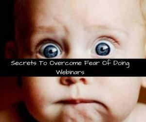 Secrets To Overcoming Webinar Fears