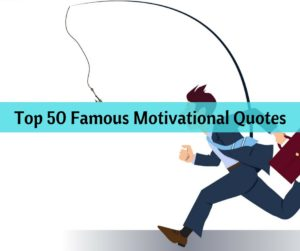 Top 50 Famous Motivational Quotes