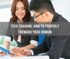 Tech Training: How To Properly Forward Your Domain