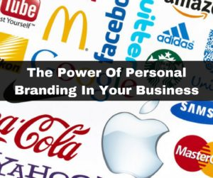 The Power Of Personal Branding In Your Business