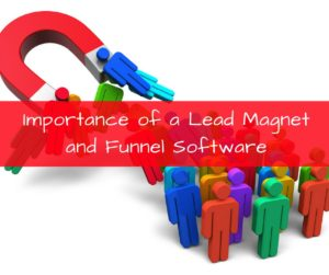 Importance of a Lead Magnet and Funnel Software